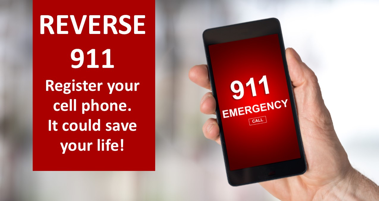 Reverse 911 Register your cell phone. It could save a life! Hand holding phone with 911 displayed.