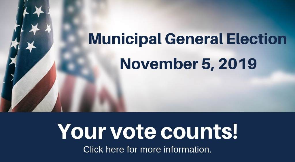 American flags with words Your Vote Counts Municipal General Election November, 5 2019 Click here to learn more